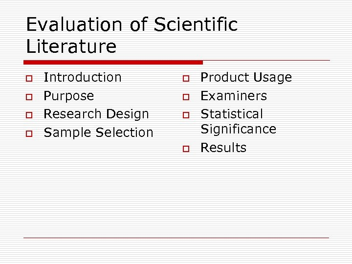 Evaluation of Scientific Literature o o Introduction Purpose Research Design Sample Selection o o