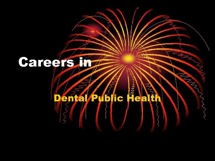 Careers in Dental Public Health