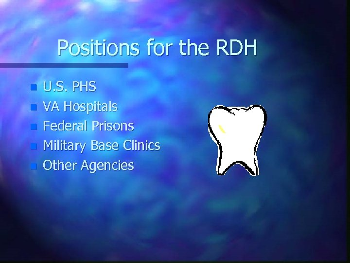 Positions for the RDH n n n U. S. PHS VA Hospitals Federal Prisons