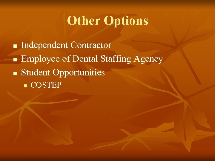 Other Options n n n Independent Contractor Employee of Dental Staffing Agency Student Opportunities