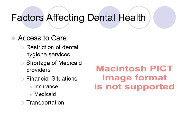 Factors Affecting Dental Health l Access to Care ¡ ¡ ¡ Restriction of dental