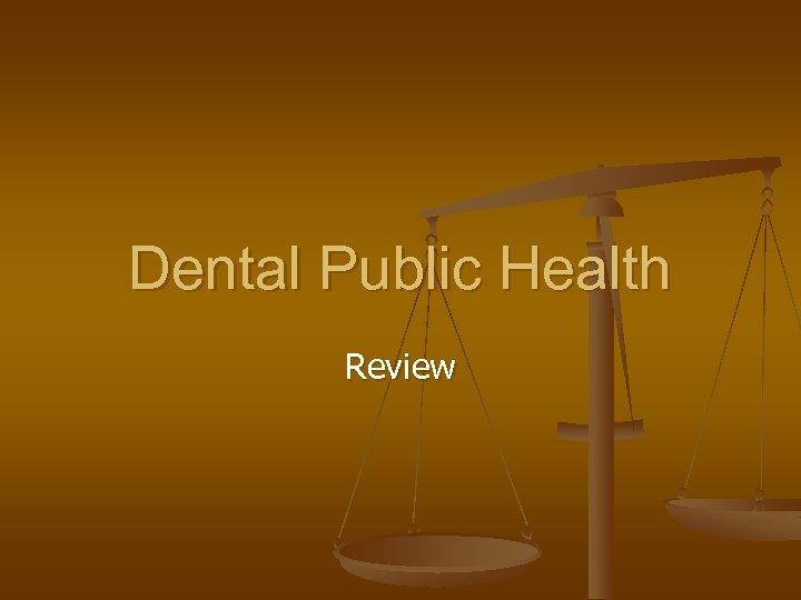 Dental Public Health Review