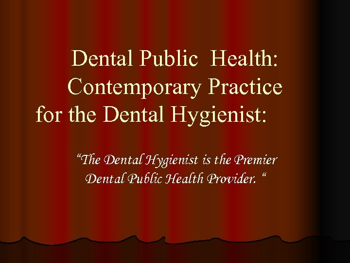 "Dental Public Health: Contemporary Practice for the Dental Hygienist: ""The Dental Hygienist is the"