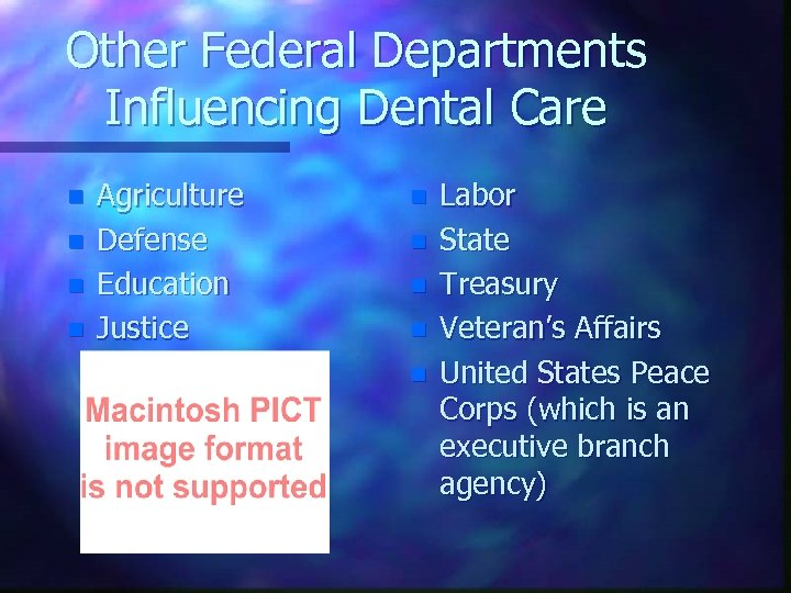 Other Federal Departments Influencing Dental Care n n Agriculture Defense Education Justice n n