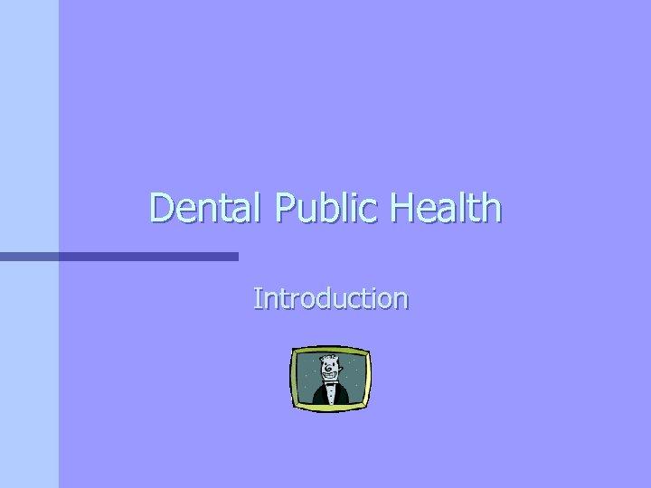 Dental Public Health Introduction