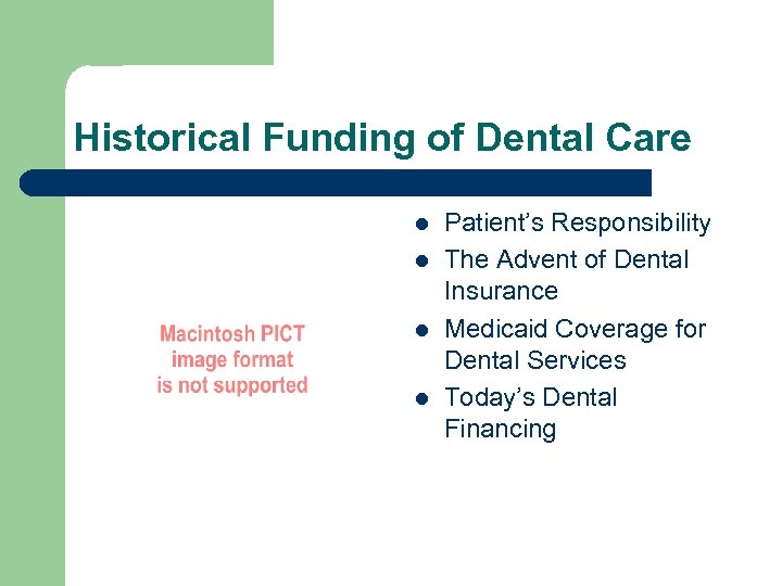 Historical Funding of Dental Care l l Patient's Responsibility The Advent of Dental Insurance