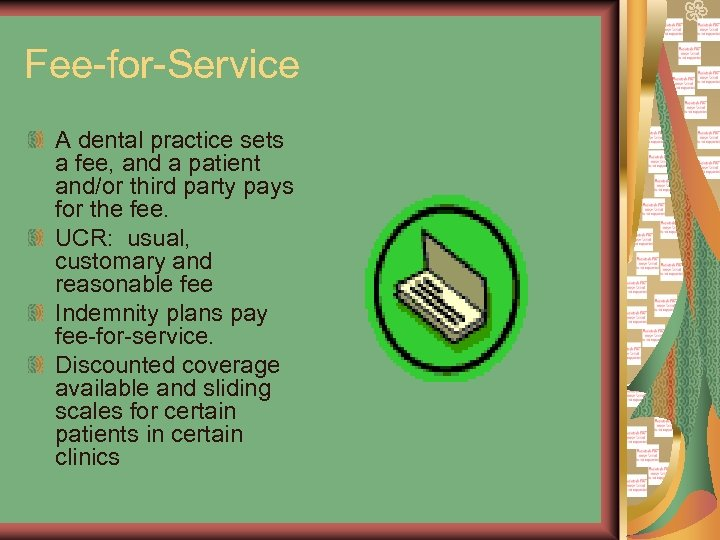 Fee-for-Service A dental practice sets a fee, and a patient and/or third party pays