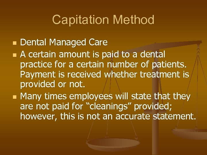 Capitation Method n n n Dental Managed Care A certain amount is paid to