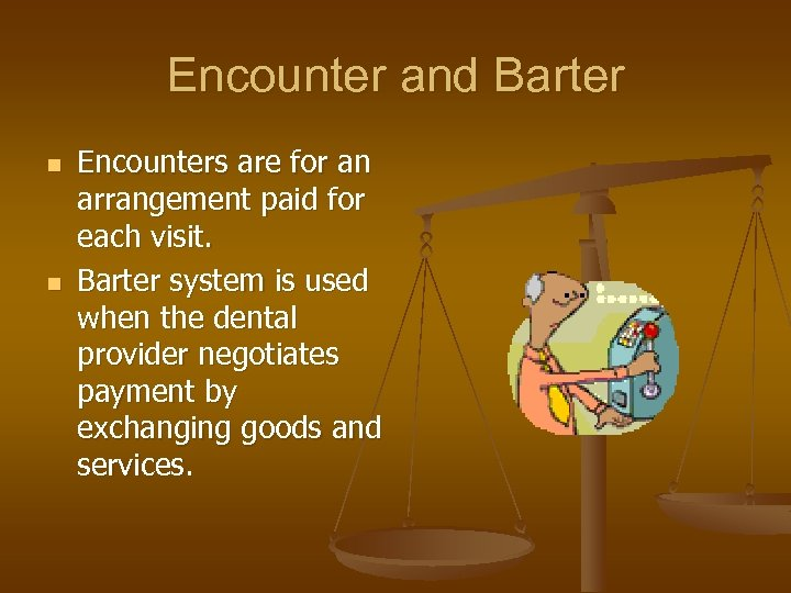 Encounter and Barter n n Encounters are for an arrangement paid for each visit.