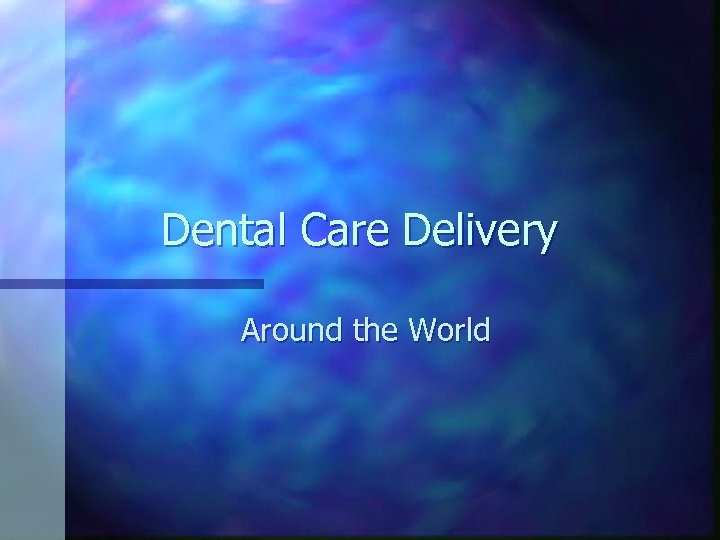 Dental Care Delivery Around the World