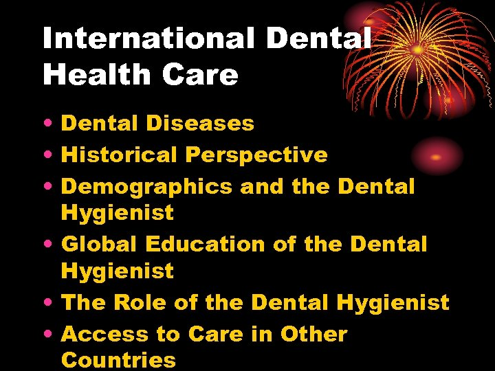 International Dental Health Care • Dental Diseases • Historical Perspective • Demographics and the