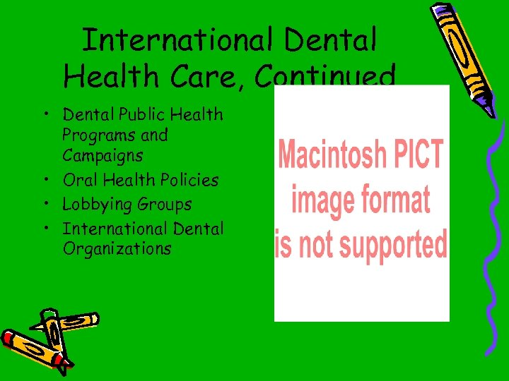 International Dental Health Care, Continued • Dental Public Health Programs and Campaigns • Oral