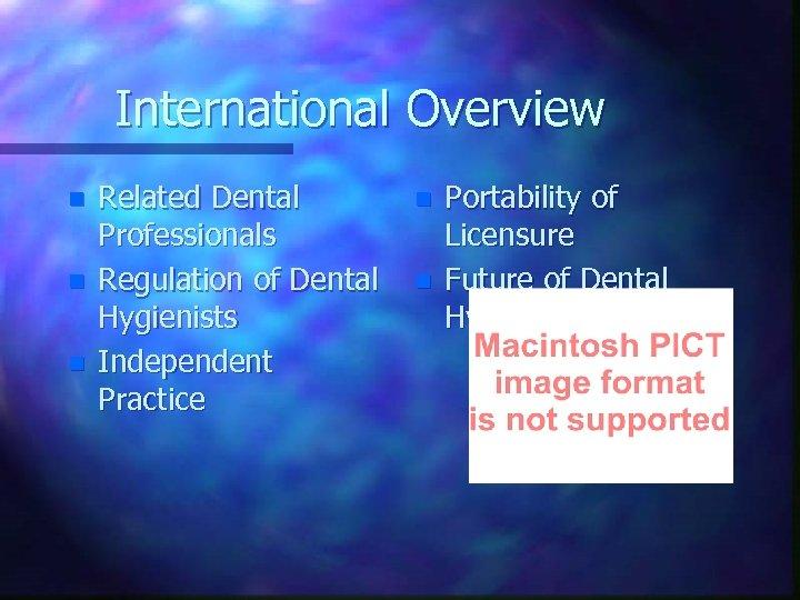 International Overview n n n Related Dental Professionals Regulation of Dental Hygienists Independent Practice