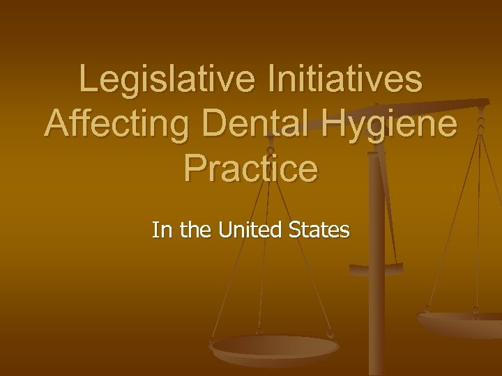 Legislative Initiatives Affecting Dental Hygiene Practice In the United States