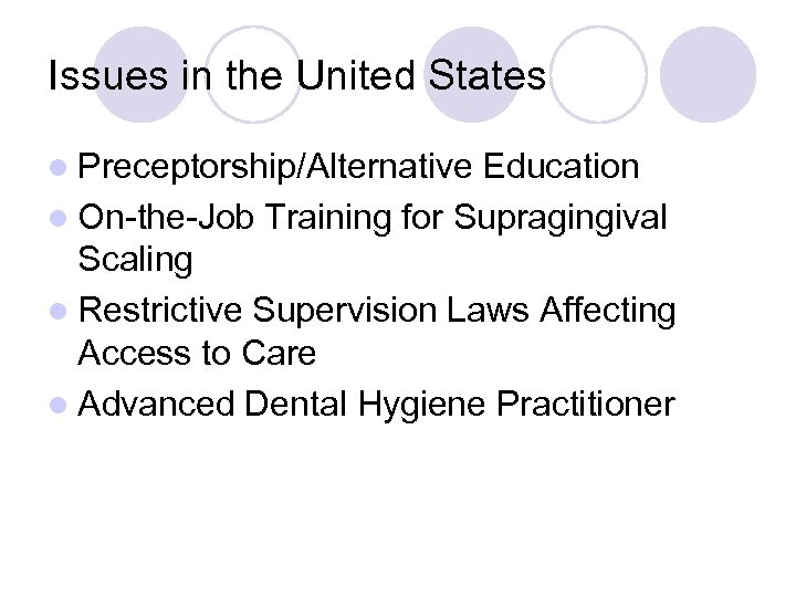 Issues in the United States l Preceptorship/Alternative Education l On-the-Job Training for Supragingival Scaling