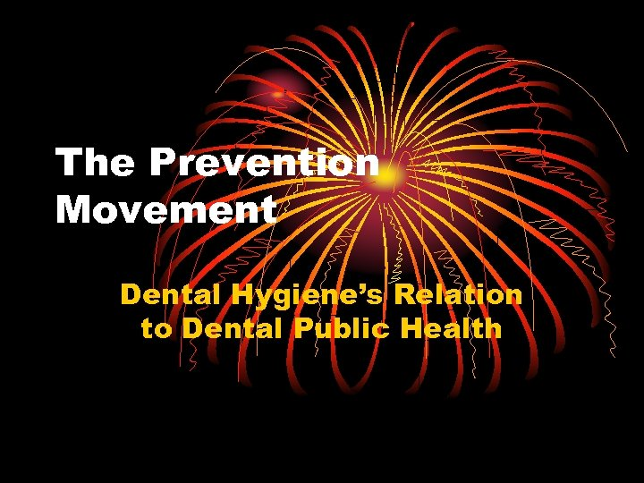 The Prevention Movement Dental Hygiene's Relation to Dental Public Health