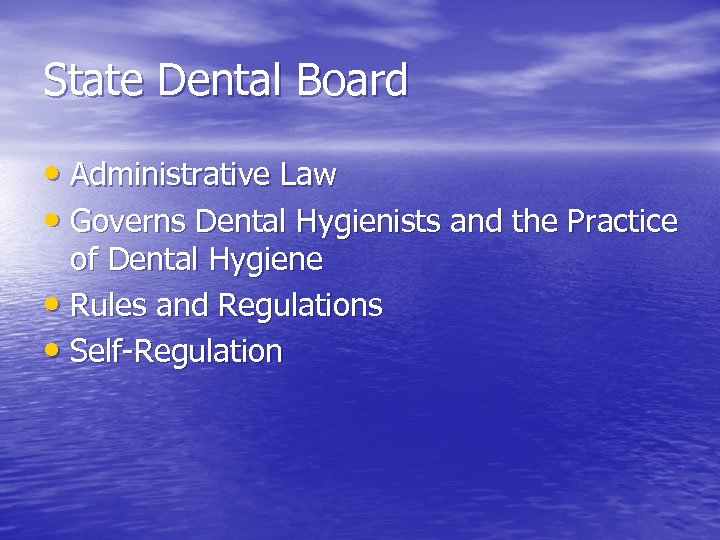 State Dental Board • Administrative Law • Governs Dental Hygienists and the Practice of