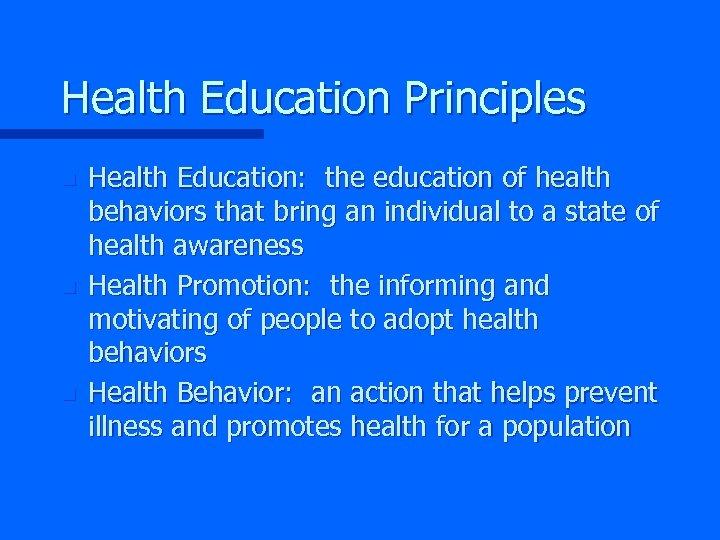 Health Education Principles n n n Health Education: the education of health behaviors that