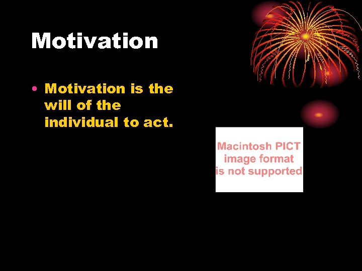 Motivation • Motivation is the will of the individual to act.