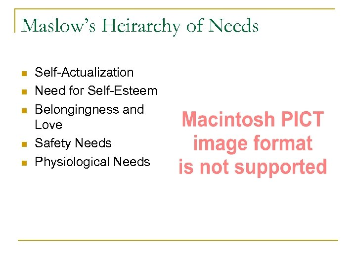 Maslow's Heirarchy of Needs n n n Self-Actualization Need for Self-Esteem Belongingness and Love