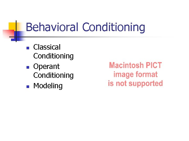 Behavioral Conditioning n n n Classical Conditioning Operant Conditioning Modeling