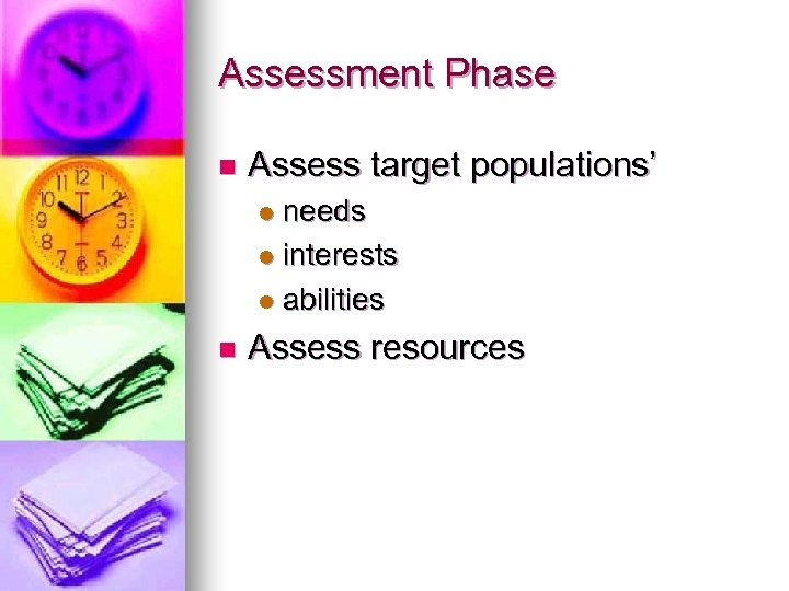 Assessment Phase n Assess target populations' needs l interests l abilities l n Assess