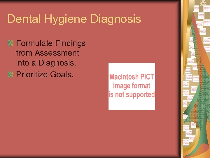 Dental Hygiene Diagnosis Formulate Findings from Assessment into a Diagnosis. Prioritize Goals.