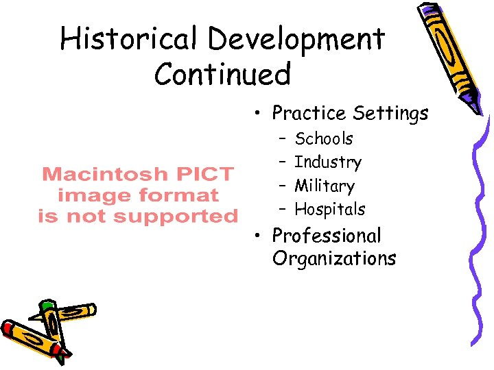 Historical Development Continued • Practice Settings – – Schools Industry Military Hospitals • Professional