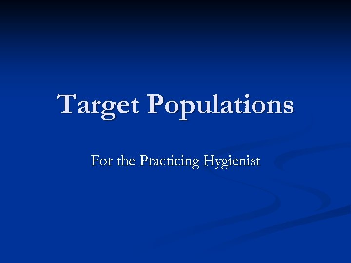 Target Populations For the Practicing Hygienist