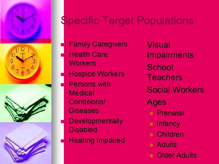 Specific Target Populations n n n Family Caregivers Health Care Workers Hospice Workers Persons