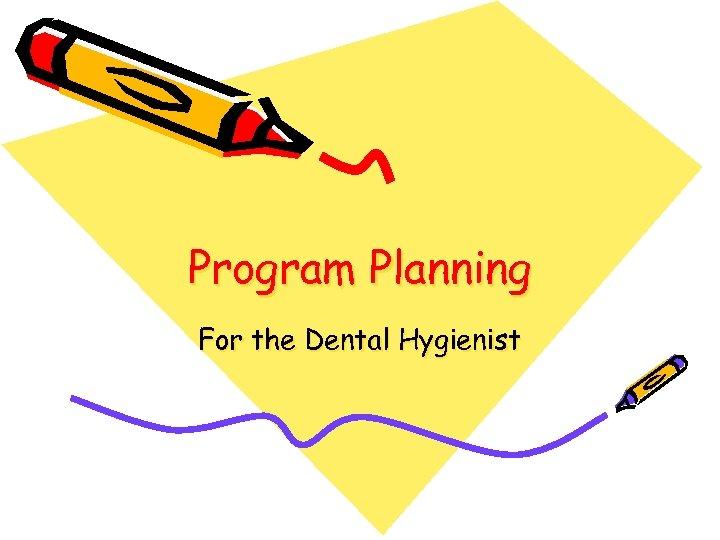 Program Planning For the Dental Hygienist