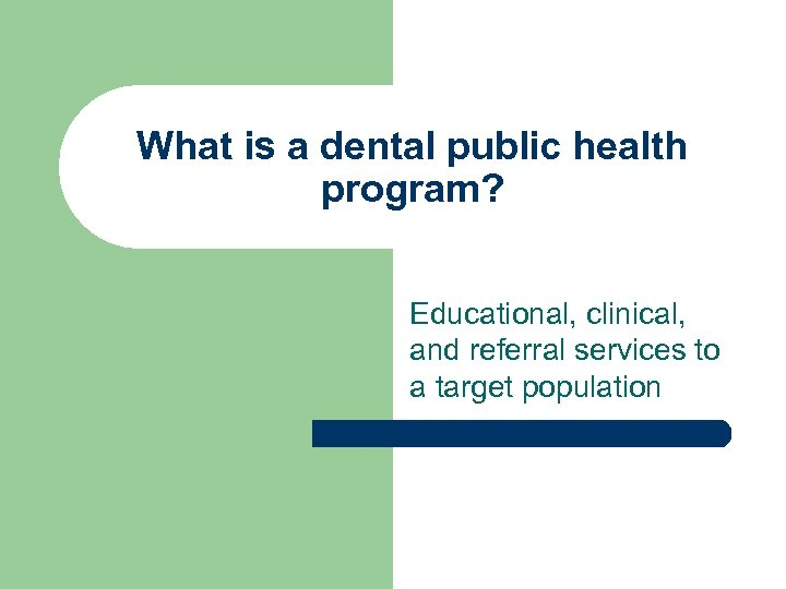What is a dental public health program? Educational, clinical, and referral services to a