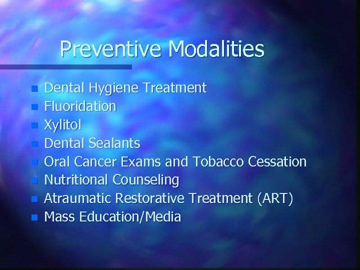 Preventive Modalities n n n n Dental Hygiene Treatment Fluoridation Xylitol Dental Sealants Oral