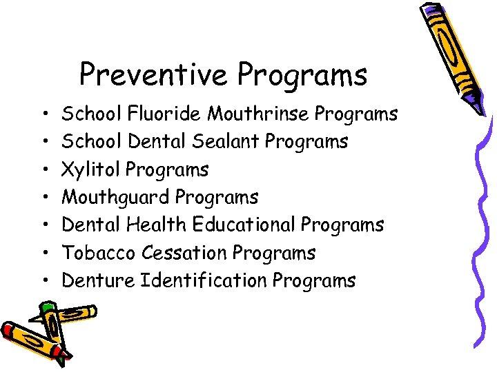 Preventive Programs • • School Fluoride Mouthrinse Programs School Dental Sealant Programs Xylitol Programs