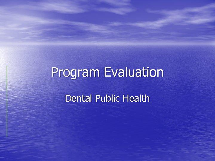 Program Evaluation Dental Public Health