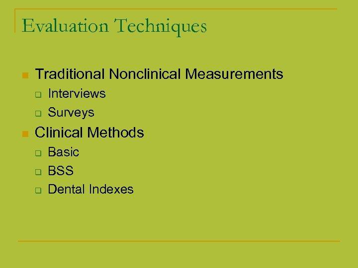 Evaluation Techniques n Traditional Nonclinical Measurements q q n Interviews Surveys Clinical Methods q