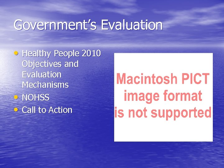 Government's Evaluation • Healthy People 2010 • • Objectives and Evaluation Mechanisms NOHSS Call