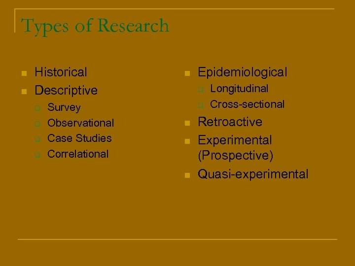Types of Research n n Historical Descriptive q q Survey Observational Case Studies Correlational