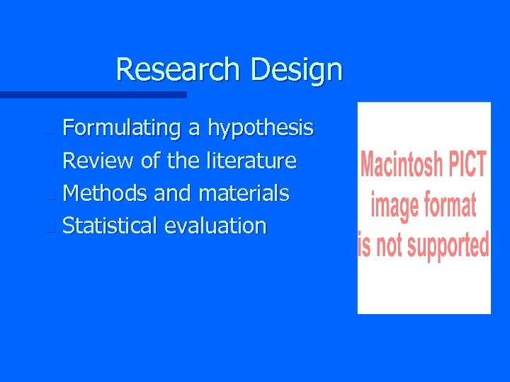 Research Design Formulating a hypothesis n Review of the literature n Methods and materials