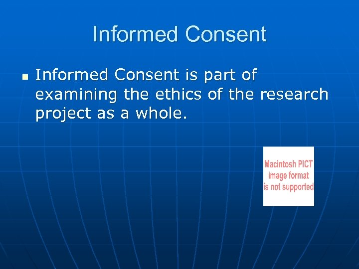 Informed Consent n Informed Consent is part of examining the ethics of the research