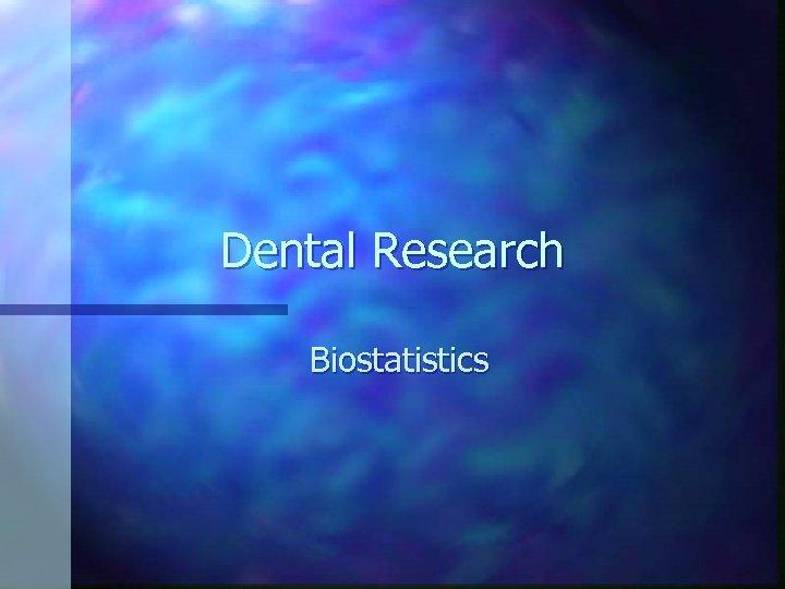 Dental Research Biostatistics