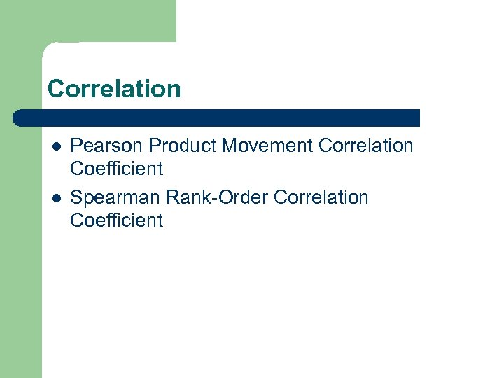 Correlation l l Pearson Product Movement Correlation Coefficient Spearman Rank-Order Correlation Coefficient