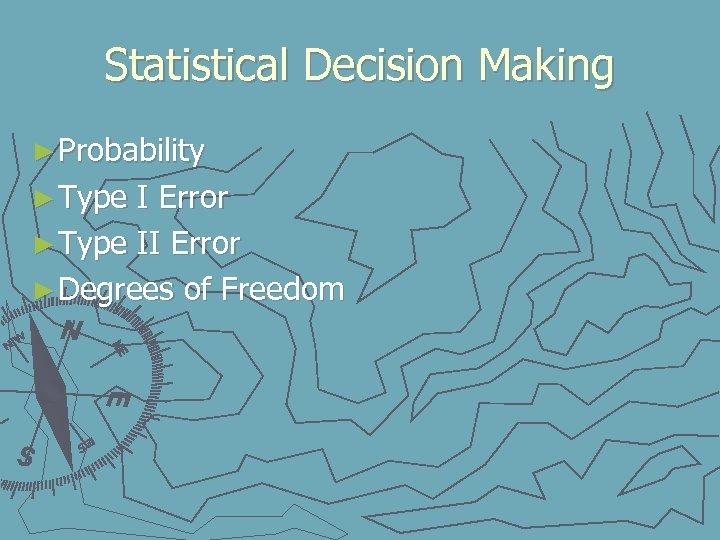 Statistical Decision Making ► Probability ► Type I Error ► Type II Error ►