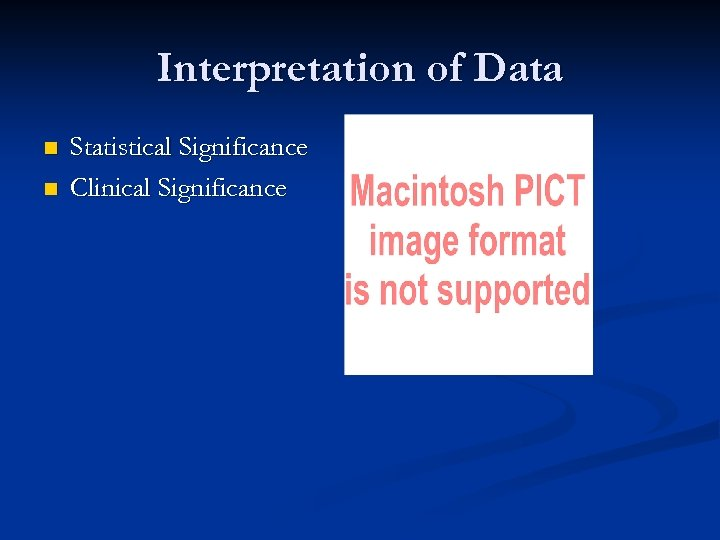 Interpretation of Data n n Statistical Significance Clinical Significance