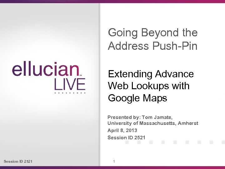 Going Beyond the Address Push-Pin Extending Advance Web Lookups with Google Maps Presented by: