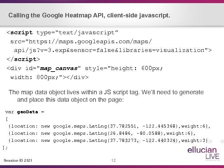 """Calling the Google Heatmap API, client-side javascript. <script type=""""text/javascript"""" src="""