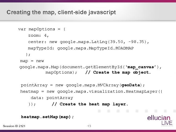 Creating the map, client-side javascript var map. Options = { zoom: 4, center: new
