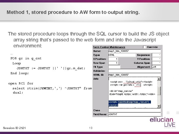 Method 1, stored procedure to AW form to output string. The stored procedure loops
