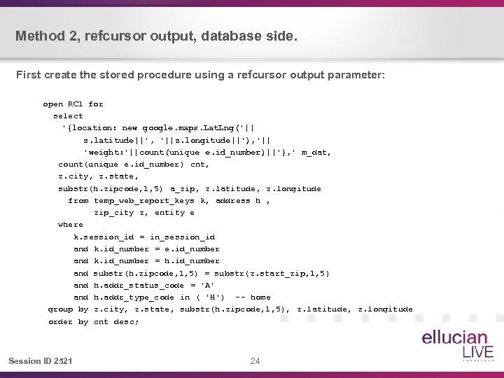 Method 2, refcursor output, database side. First create the stored procedure using a refcursor