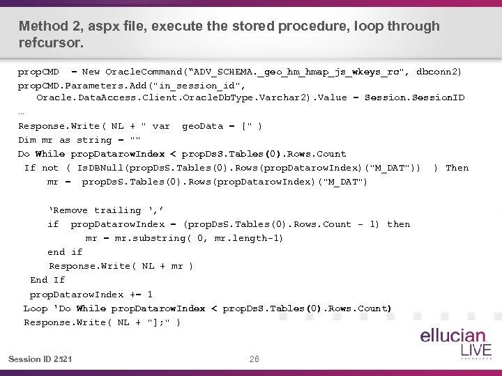 Method 2, aspx file, execute the stored procedure, loop through refcursor. prop. CMD =